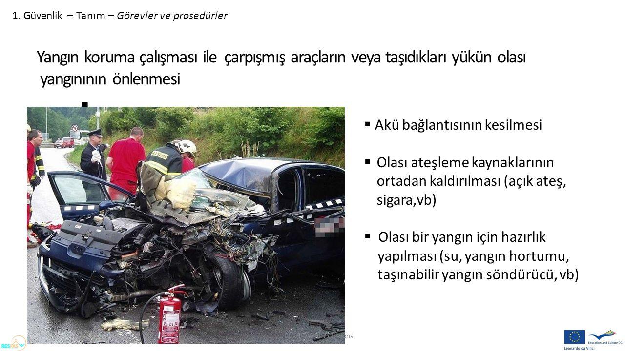 1. Güvenlik – Tanım – Görevler ve prosedürler Yangın koruma çalışması ile çarpışmış araçların veya taşıdıkları yükün olası yangınının önlenmesi   Ak