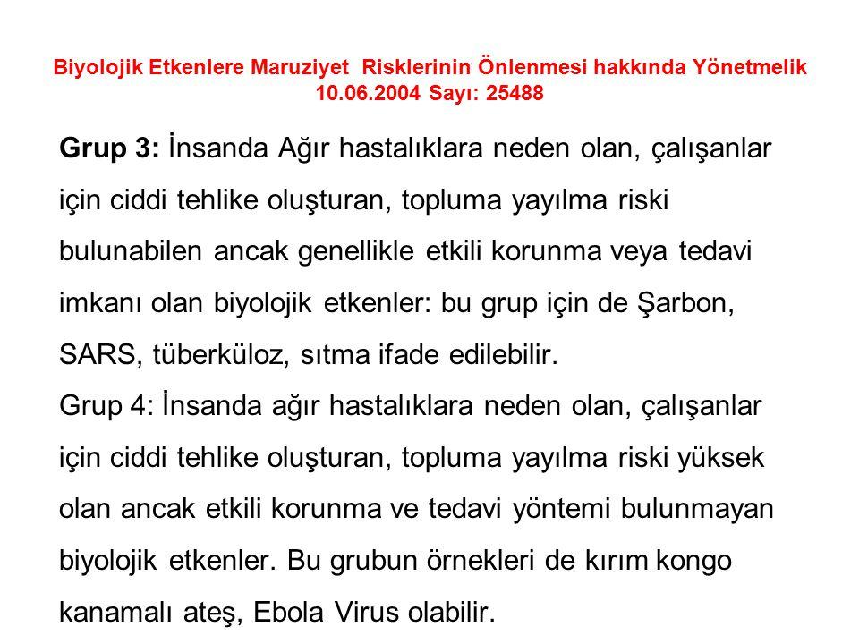 Biyolojik Etkenlere Maruziyet Risklerinin Önlenmesi hakkında Yönetmelik 10.06.2004 Sayı: 25488 Grup 3: İnsanda Ağır hastalıklara neden olan, çalışanla