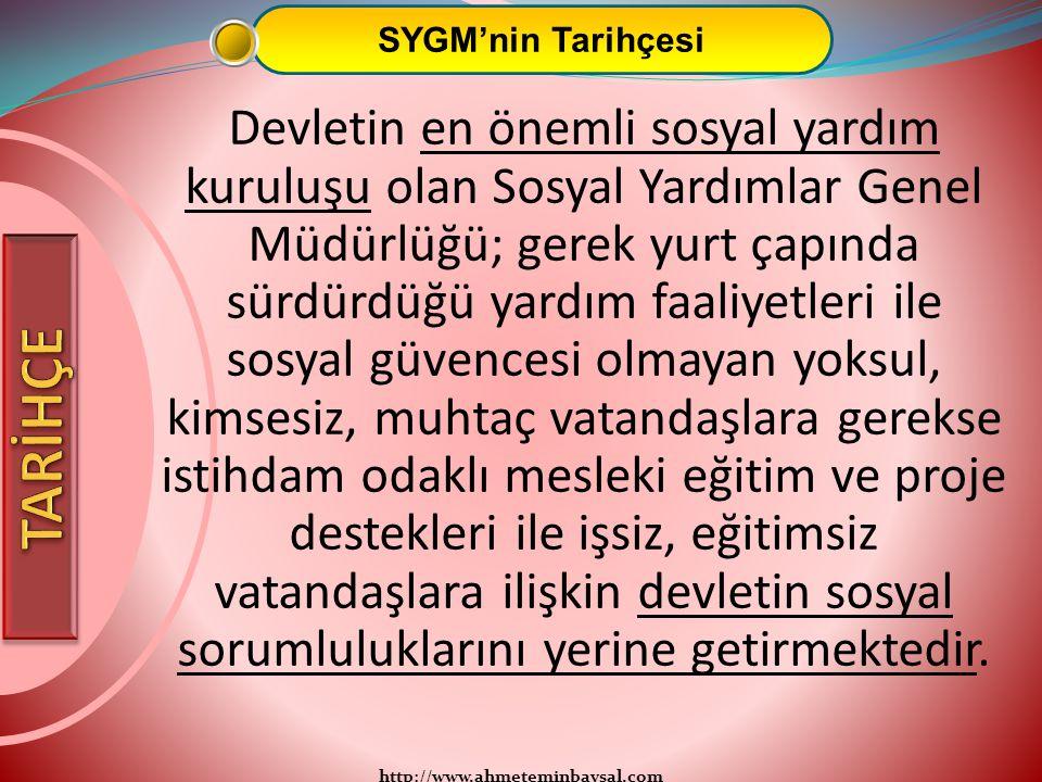 http://www.ahmeteminbaysal.com SYGM'nin Tarihçesi Devletin en önemli sosyal yardım kuruluşu olan Sosyal Yardımlar Genel Müdürlüğü; gerek yurt çapında