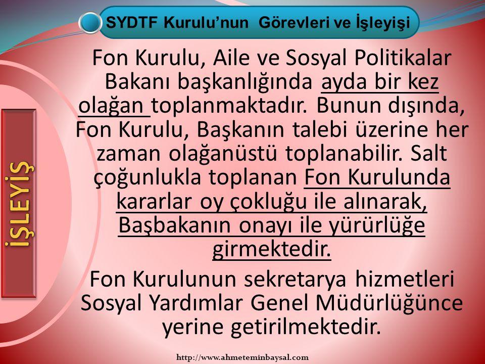 http://www.ahmeteminbaysal.com Fon Kurulu, Aile ve Sosyal Politikalar Bakanı başkanlığında ayda bir kez olağan toplanmaktadır. Bunun dışında, Fon Kuru