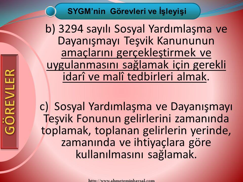 http://www.ahmeteminbaysal.com b) 3294 sayılı Sosyal Yardımlaşma ve Dayanışmayı Teşvik Kanununun amaçlarını gerçekleştirmek ve uygulanmasını sağlamak