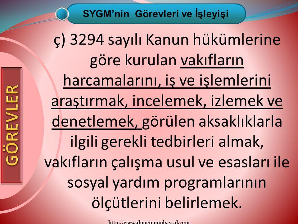 http://www.ahmeteminbaysal.com ç) 3294 sayılı Kanun hükümlerine göre kurulan vakıfların harcamalarını, iş ve işlemlerini araştırmak, incelemek, izleme