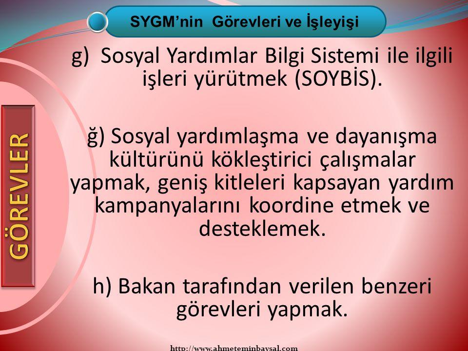http://www.ahmeteminbaysal.com g) Sosyal Yardımlar Bilgi Sistemi ile ilgili işleri yürütmek (SOYBİS). ğ) Sosyal yardımlaşma ve dayanışma kültürünü kök