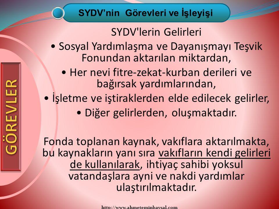 http://www.ahmeteminbaysal.com SYDV'lerin Gelirleri Sosyal Yardımlaşma ve Dayanışmayı Teşvik Fonundan aktarılan miktardan, Her nevi fitre-zekat-kurban