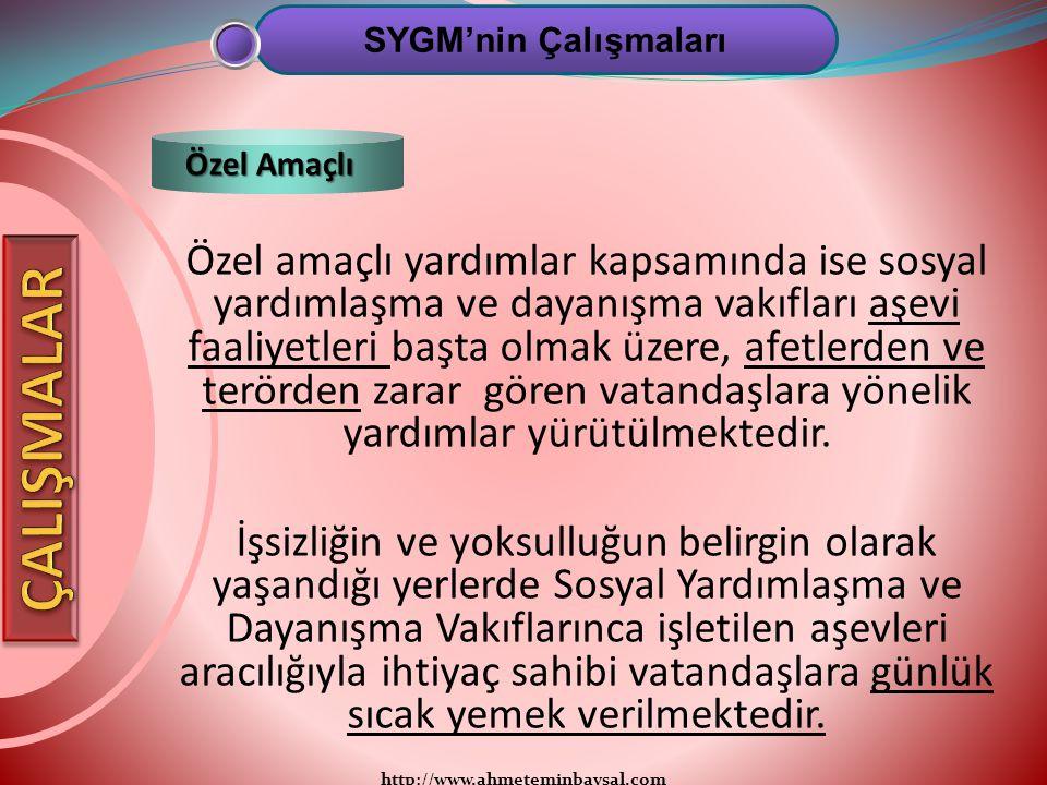 http://www.ahmeteminbaysal.com Özel amaçlı yardımlar kapsamında ise sosyal yardımlaşma ve dayanışma vakıfları aşevi faaliyetleri başta olmak üzere, af