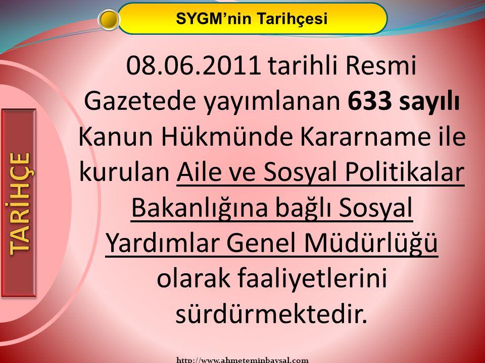 http://www.ahmeteminbaysal.com SYGM'nin Tarihçesi 08.06.2011 tarihli Resmi Gazetede yayımlanan 633 sayılı Kanun Hükmünde Kararname ile kurulan Aile ve
