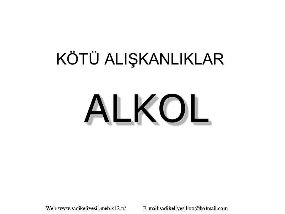ALKOLALKOL KÖTÜ ALIŞKANLIKLAR