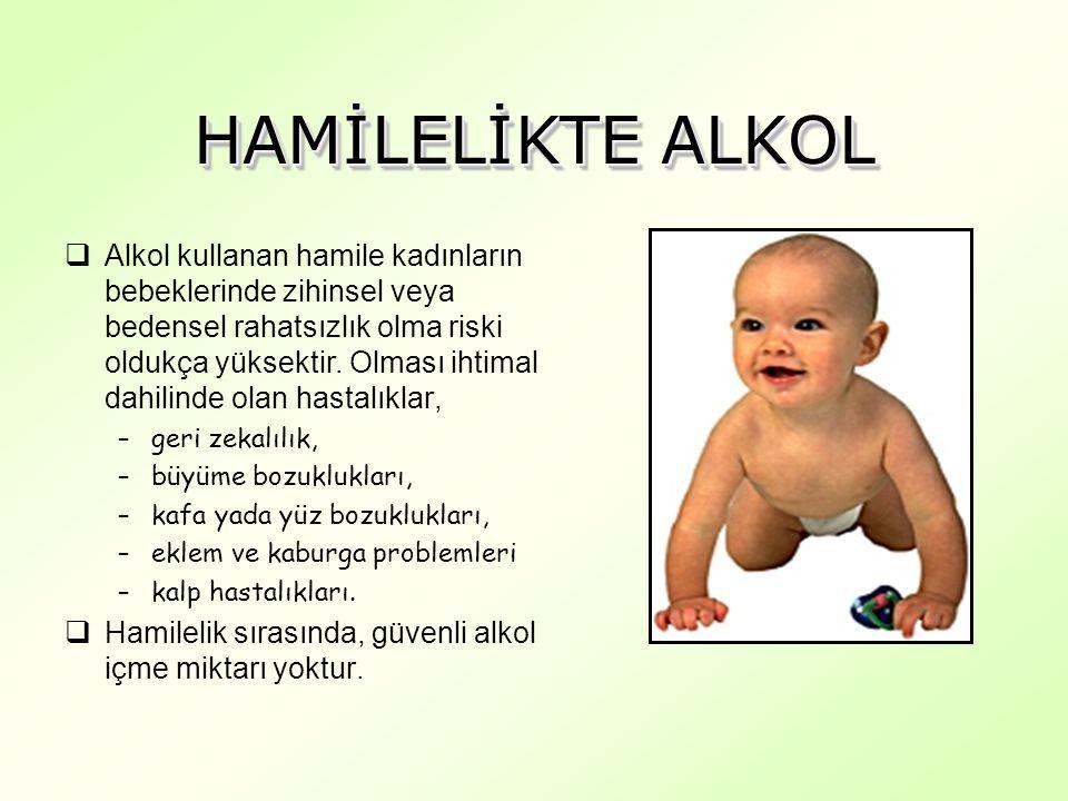 HAMİLELİKTE ALKOL  Alkol kullanan hamile kadınların bebeklerinde zihinsel veya bedensel rahatsızlık olma riski oldukça yüksektir.