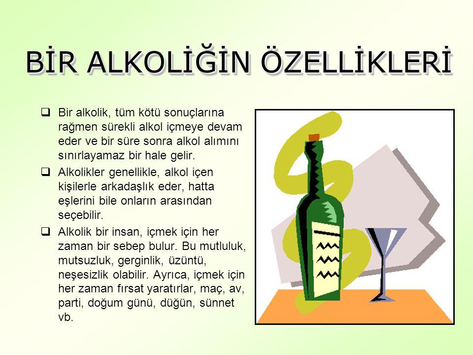  Alkolizmin ilerledikçe, alkolik kişilerin sorunları da artmaktadır.