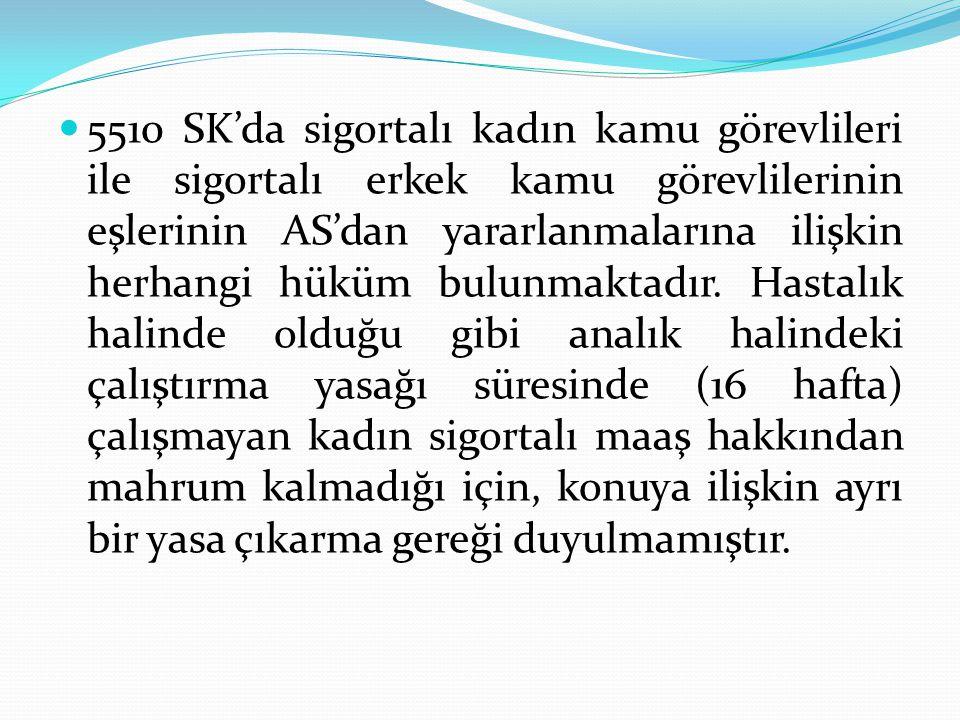 5510 SK'da sigortalı kadın kamu görevlileri ile sigortalı erkek kamu görevlilerinin eşlerinin AS'dan yararlanmalarına ilişkin herhangi hüküm bulunmakt