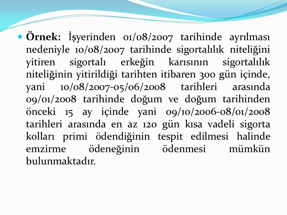Örnek: İşyerinden 01/08/2007 tarihinde ayrılması nedeniyle 10/08/2007 tarihinde sigortalılık niteliğini yitiren sigortalı erkeğin karısının sigortalıl