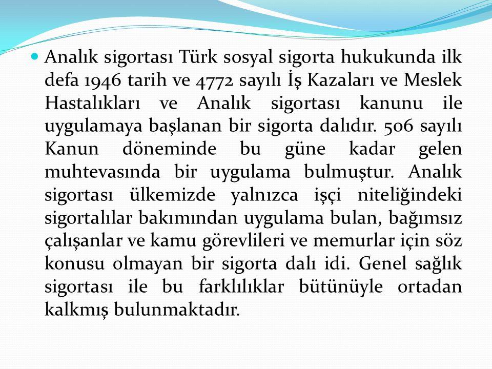 Analık sigortası Türk sosyal sigorta hukukunda ilk defa 1946 tarih ve 4772 sayılı İş Kazaları ve Meslek Hastalıkları ve Analık sigortası kanunu ile uy