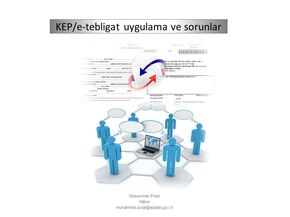 Muhammet Polat Hâkim muhammet.polat@adalet.gov.tr KEP/e-tebligat uygulama ve sorunlar