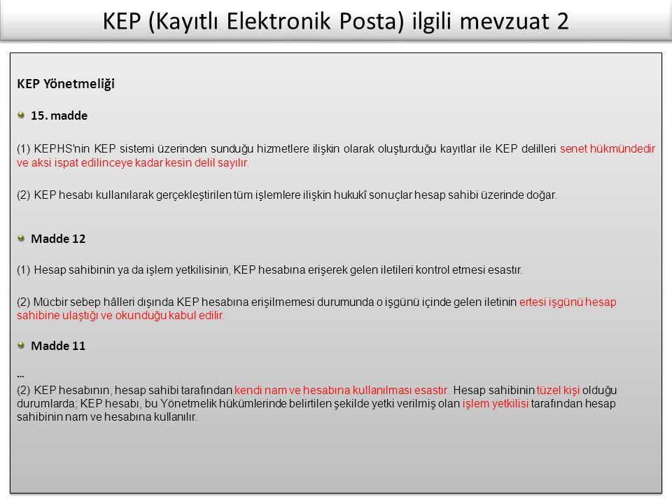 KEP (Kayıtlı Elektronik Posta) ilgili mevzuat 2 KEP Yönetmeliği 15. madde (1) KEPHS'nin KEP sistemi üzerinden sunduğu hizmetlere ilişkin olarak oluştu