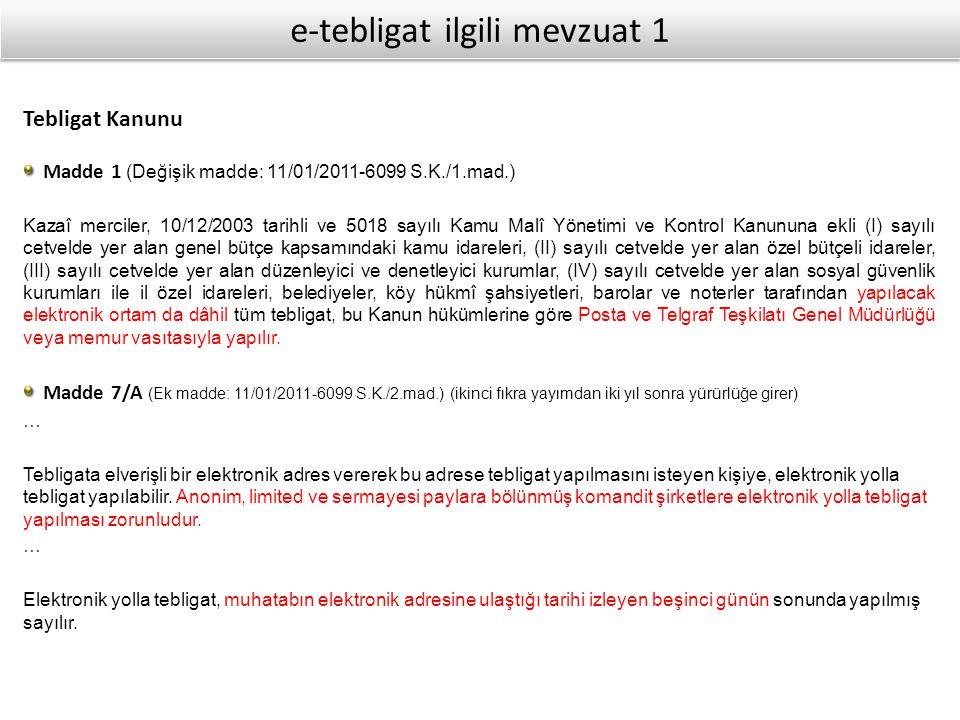 e-tebligat ilgili mevzuat 1 Tebligat Kanunu Madde 1 (Değişik madde: 11/01/2011-6099 S.K./1.mad.) Kazaî merciler, 10/12/2003 tarihli ve 5018 sayılı Kam