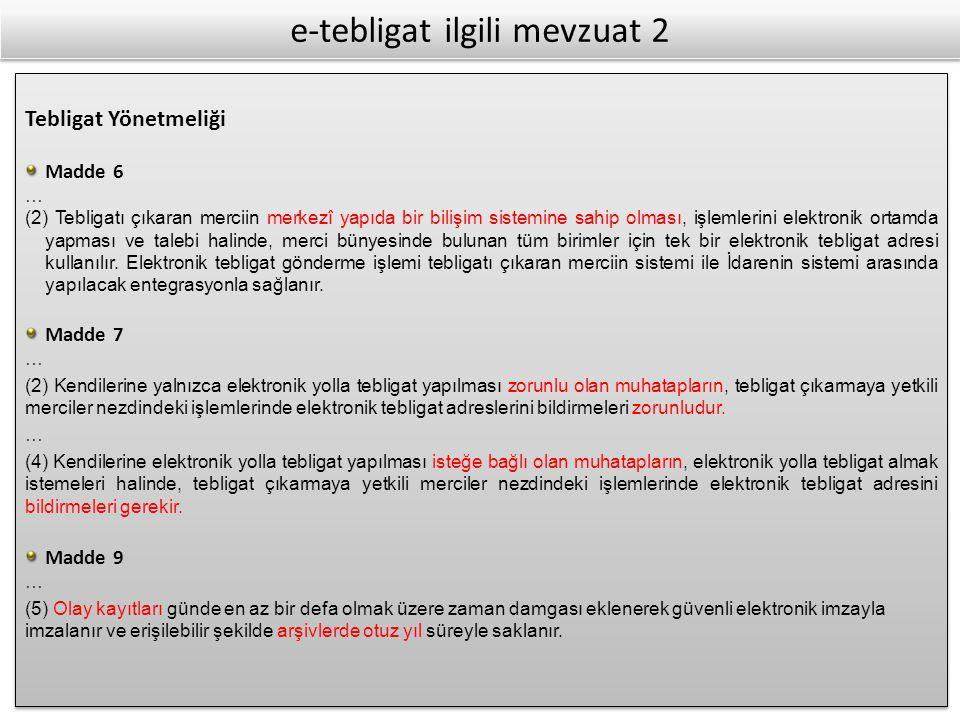 e-tebligat ilgili mevzuat 2 Tebligat Yönetmeliği Madde 6 … (2) Tebligatı çıkaran merciin merkezî yapıda bir bilişim sistemine sahip olması, işlemlerin