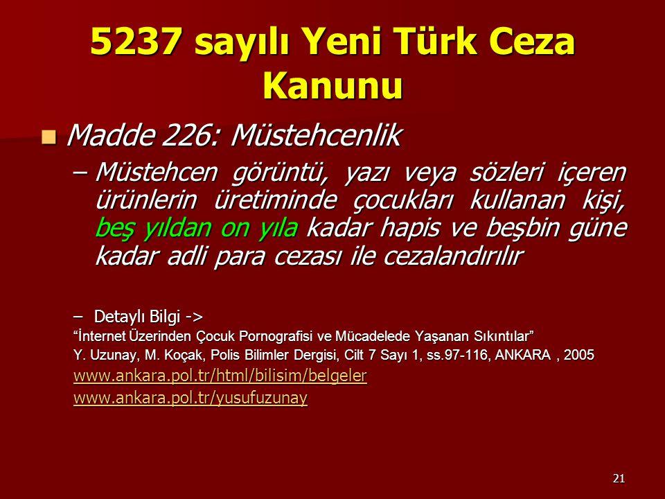 21 5237 sayılı Yeni Türk Ceza Kanunu Madde 226: Müstehcenlik Madde 226: Müstehcenlik –Müstehcen görüntü, yazı veya sözleri içeren ürünlerin üretiminde