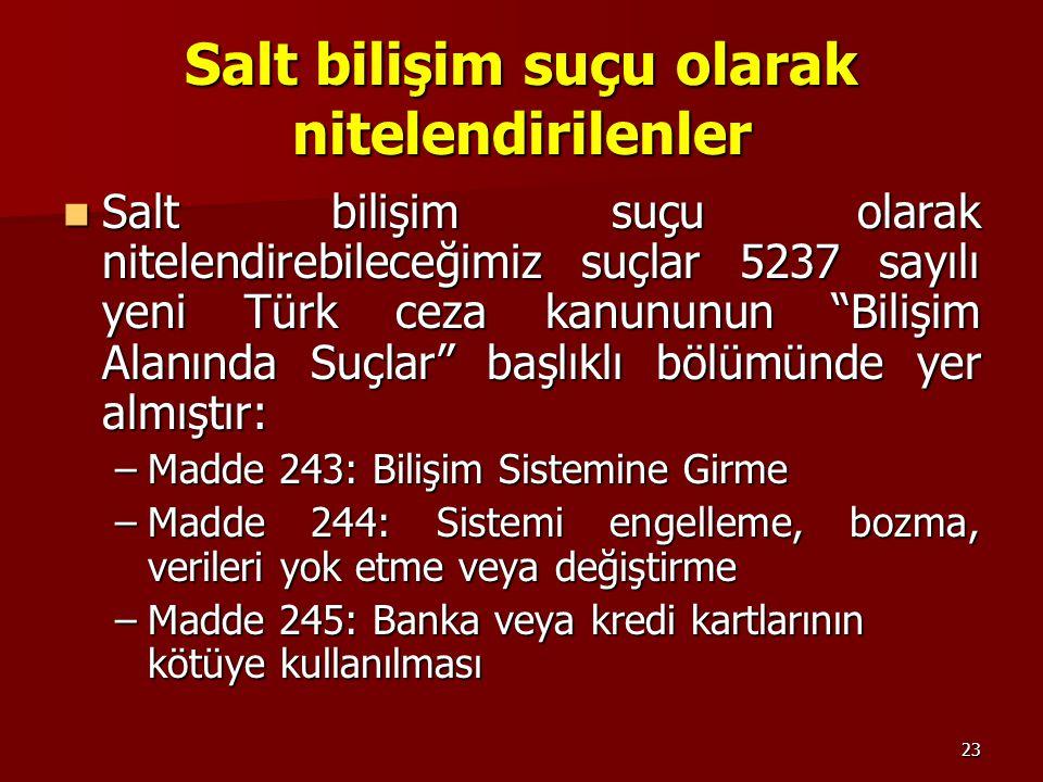 """23 Salt bilişim suçu olarak nitelendirilenler Salt bilişim suçu olarak nitelendirebileceğimiz suçlar 5237 sayılı yeni Türk ceza kanununun """"Bilişim Ala"""
