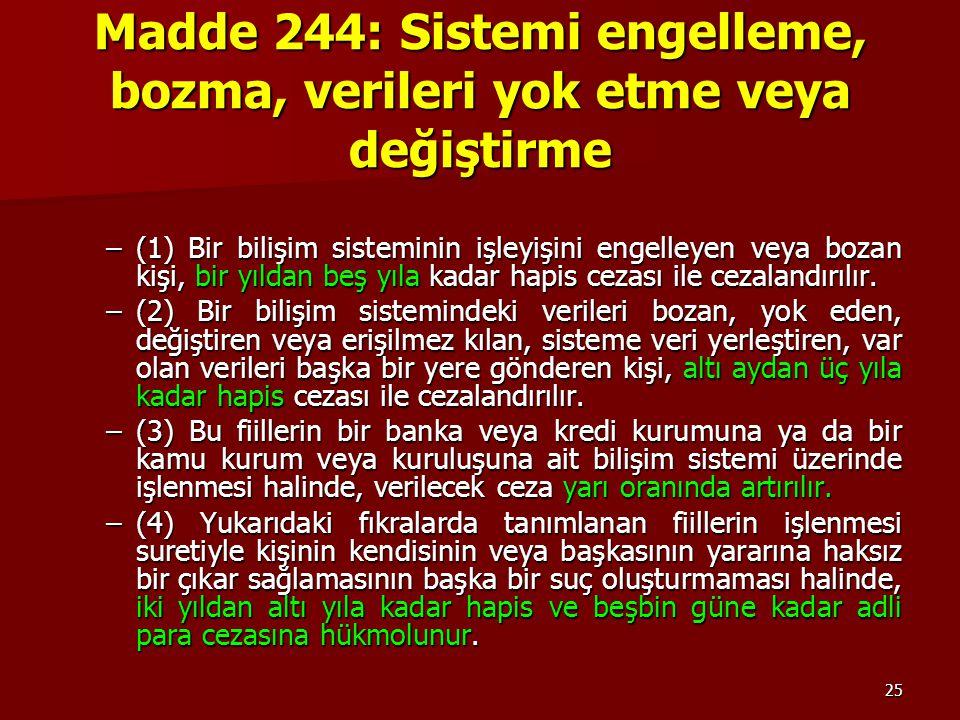 25 Madde 244: Sistemi engelleme, bozma, verileri yok etme veya değiştirme –(1) Bir bilişim sisteminin işleyişini engelleyen veya bozan kişi, bir yılda