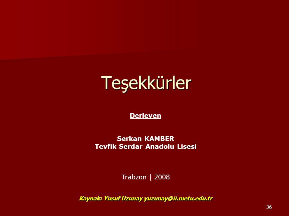 36 Teşekkürler Teşekkürler Kaynak: Yusuf Uzunay yuzunay@ii.metu.edu.tr Derleyen Serkan KAMBER Tevfik Serdar Anadolu Lisesi Trabzon | 2008