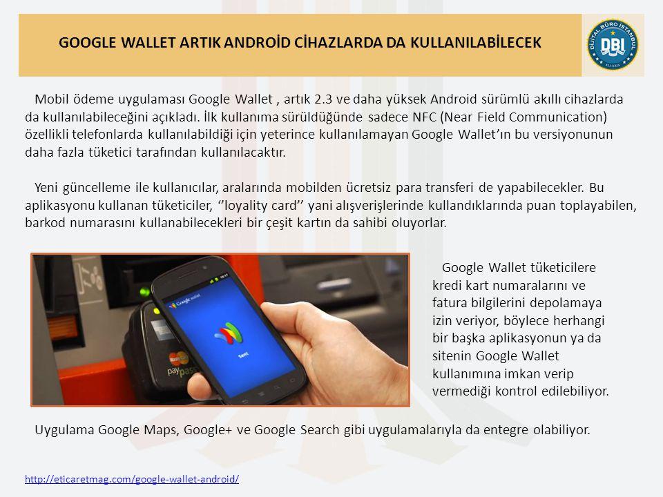http://eticaretmag.com/google-wallet-android/ GOOGLE WALLET ARTIK ANDROİD CİHAZLARDA DA KULLANILABİLECEK Mobil ödeme uygulaması Google Wallet, artık 2.3 ve daha yüksek Android sürümlü akıllı cihazlarda da kullanılabileceğini açıkladı.
