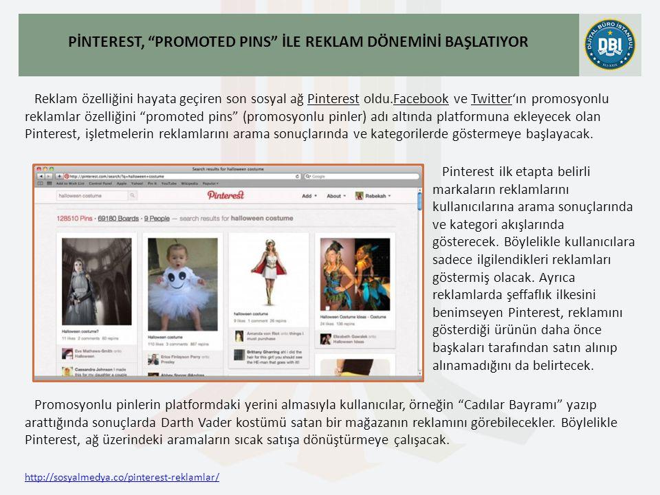 http://sosyalmedya.co/pinterest-reklamlar/ PİNTEREST, PROMOTED PINS İLE REKLAM DÖNEMİNİ BAŞLATIYOR Reklam özelliğini hayata geçiren son sosyal ağ Pinterest oldu.Facebook ve Twitter'ın promosyonlu reklamlar özelliğini promoted pins (promosyonlu pinler) adı altında platformuna ekleyecek olan Pinterest, işletmelerin reklamlarını arama sonuçlarında ve kategorilerde göstermeye başlayacak.