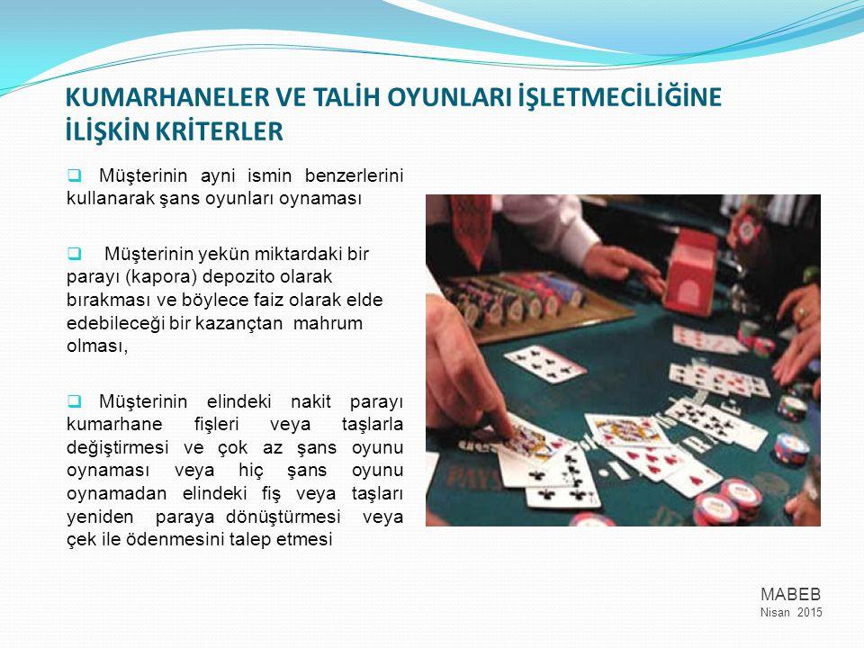 KUMARHANELER VE TALİH OYUNLARI İŞLETMECİLİĞİNE İLİŞKİN KRİTERLER  Müşterinin ayni ismin benzerlerini kullanarak şans oyunları oynaması  Müşterinin y