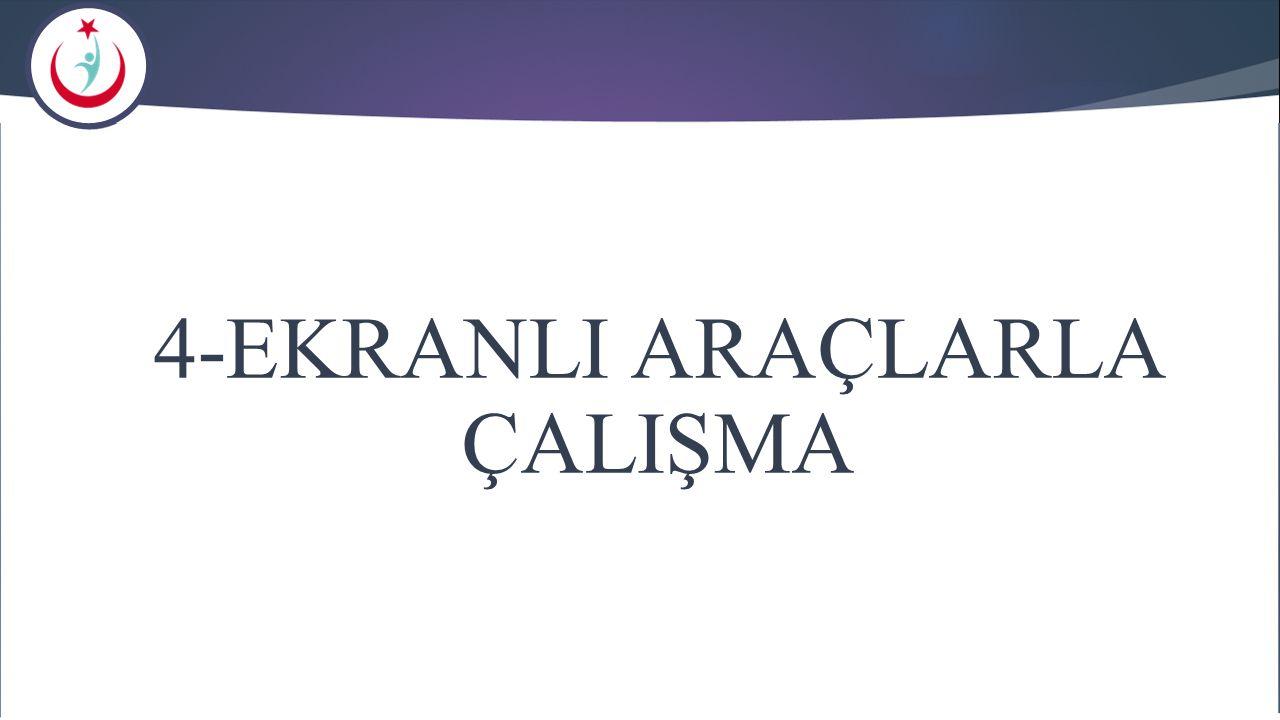 4-EKRANLI ARAÇLARLA ÇALIŞMA