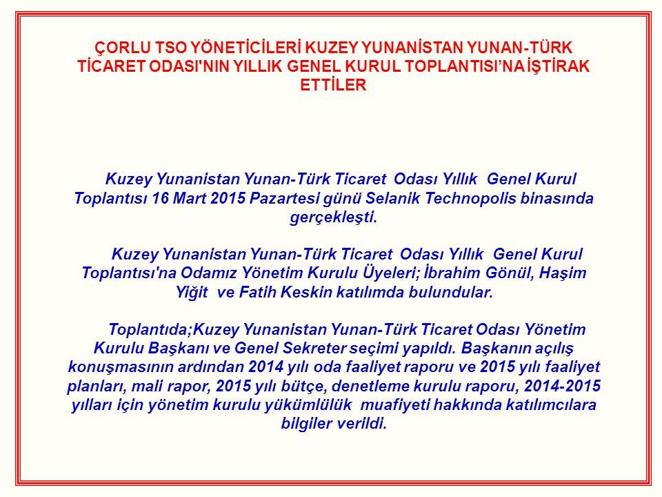 ÇORLU TSO YÖNETİCİLERİ KUZEY YUNANİSTAN YUNAN-TÜRK TİCARET ODASI'NIN YILLIK GENEL KURUL TOPLANTISI'NA İŞTİRAK ETTİLER Kuzey Yunanistan Yunan-Türk Tica