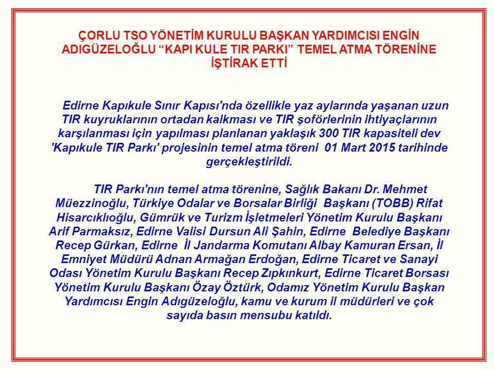 """ÇORLU TSO YÖNETİM KURULU BAŞKAN YARDIMCISI ENGİN ADIGÜZELOĞLU """"KAPI KULE TIR PARKI"""" TEMEL ATMA TÖRENİNE İŞTİRAK ETTİ Edirne Kapıkule Sınır Kapısı'nda"""
