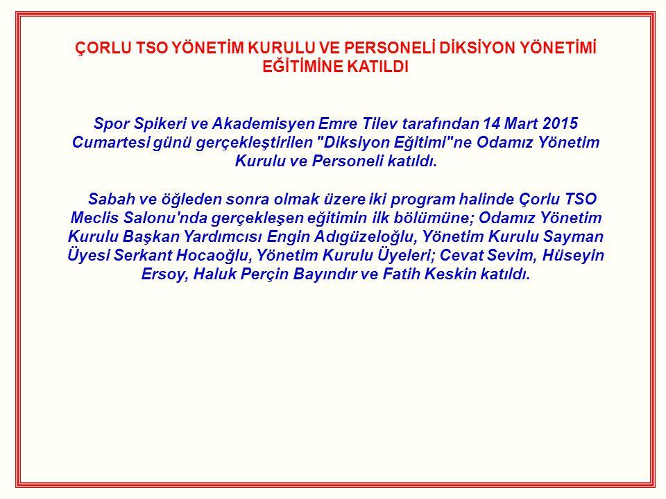 ÇORLU TSO YÖNETİM KURULU VE PERSONELİ DİKSİYON YÖNETİMİ EĞİTİMİNE KATILDI Spor Spikeri ve Akademisyen Emre Tilev tarafından 14 Mart 2015 Cumartesi gün