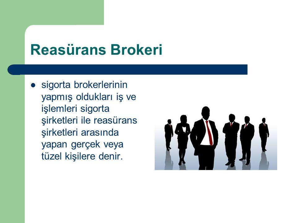 Reasürans Brokeri sigorta brokerlerinin yapmış oldukları iş ve işlemleri sigorta şirketleri ile reasürans şirketleri arasında yapan gerçek veya tüzel kişilere denir.