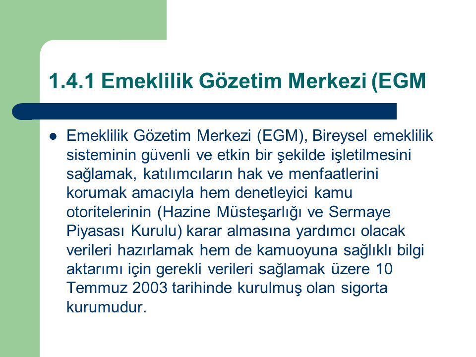 1.4.1 Emeklilik Gözetim Merkezi (EGM Emeklilik Gözetim Merkezi (EGM), Bireysel emeklilik sisteminin güvenli ve etkin bir şekilde işletilmesini sağlama