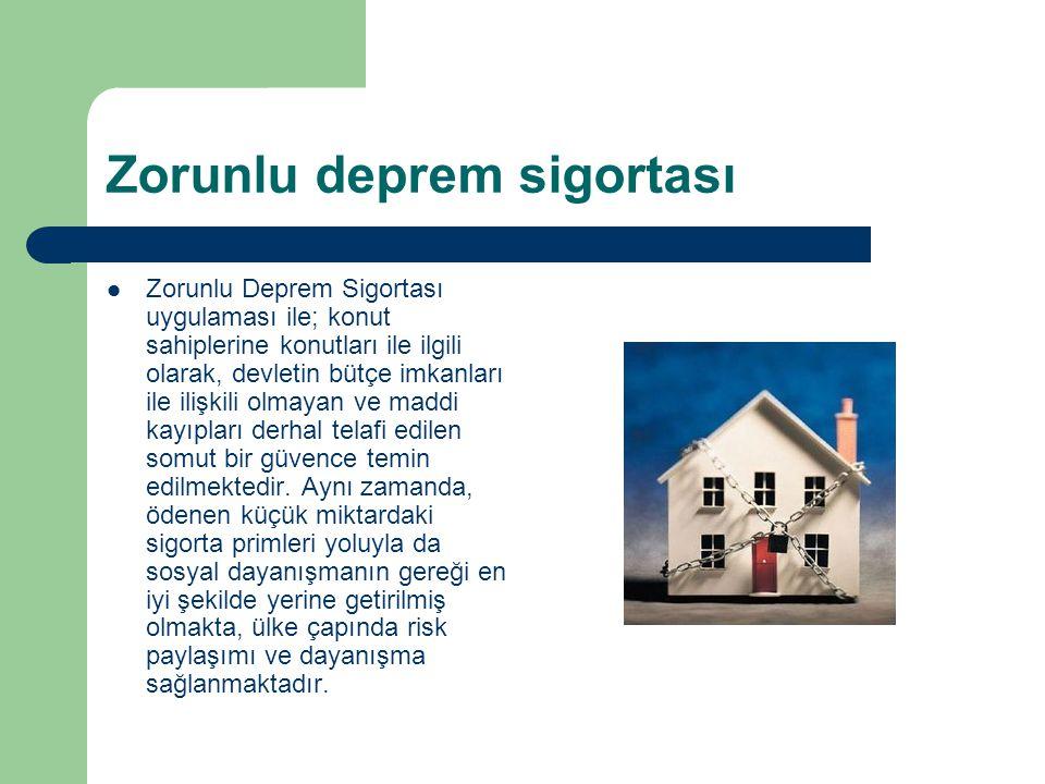 Zorunlu deprem sigortası Zorunlu Deprem Sigortası uygulaması ile; konut sahiplerine konutları ile ilgili olarak, devletin bütçe imkanları ile ilişkili