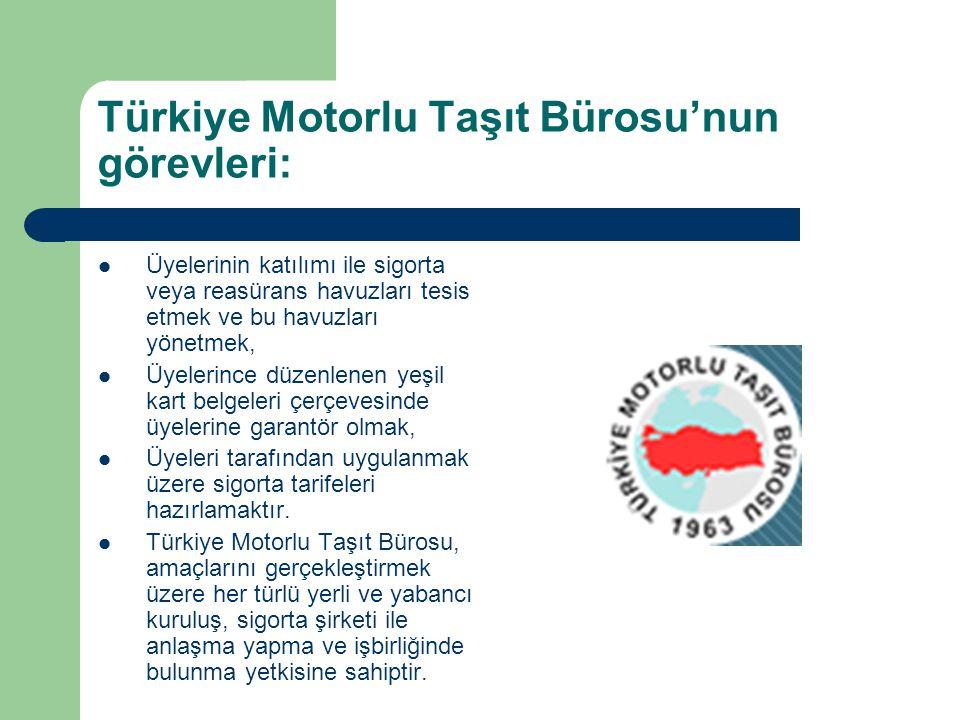 Türkiye Motorlu Taşıt Bürosu'nun görevleri: Üyelerinin katılımı ile sigorta veya reasürans havuzları tesis etmek ve bu havuzları yönetmek, Üyelerince düzenlenen yeşil kart belgeleri çerçevesinde üyelerine garantör olmak, Üyeleri tarafından uygulanmak üzere sigorta tarifeleri hazırlamaktır.