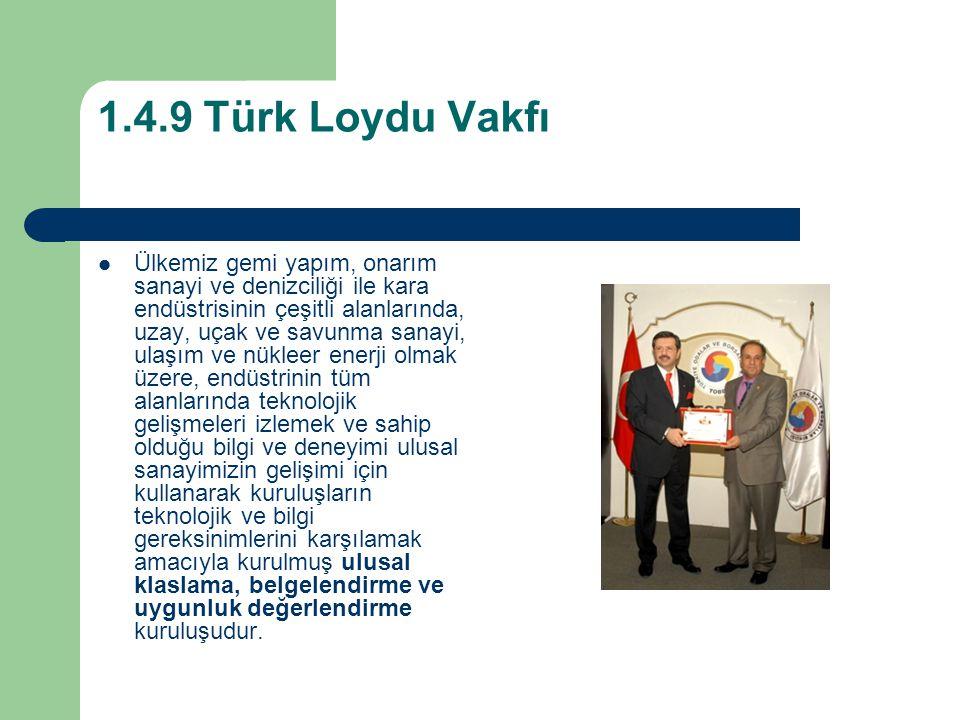 1.4.9 Türk Loydu Vakfı Ülkemiz gemi yapım, onarım sanayi ve denizciliği ile kara endüstrisinin çeşitli alanlarında, uzay, uçak ve savunma sanayi, ulaş