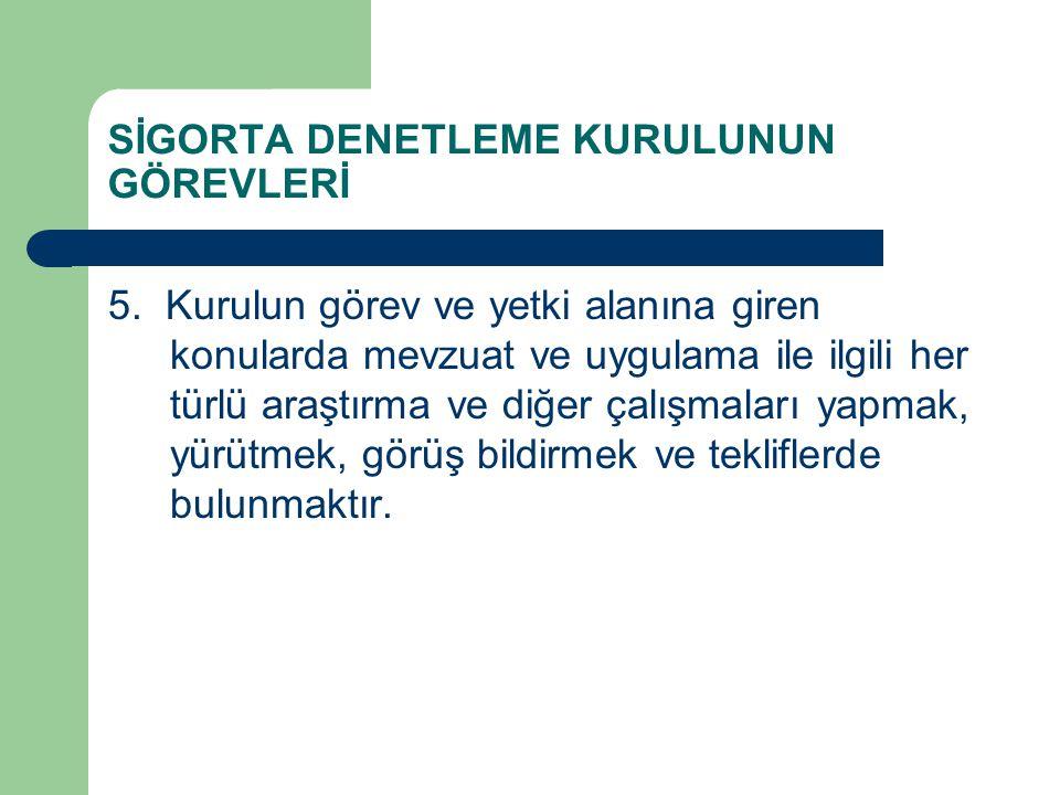SİGORTA DENETLEME KURULUNUN GÖREVLERİ 5.