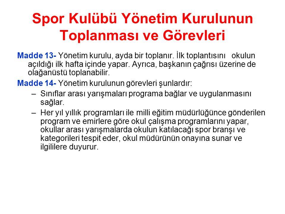 Spor Kulübü Yönetim Kurulunun Toplanması ve Görevleri Madde 13- Yönetim kurulu, ayda bir toplanır.