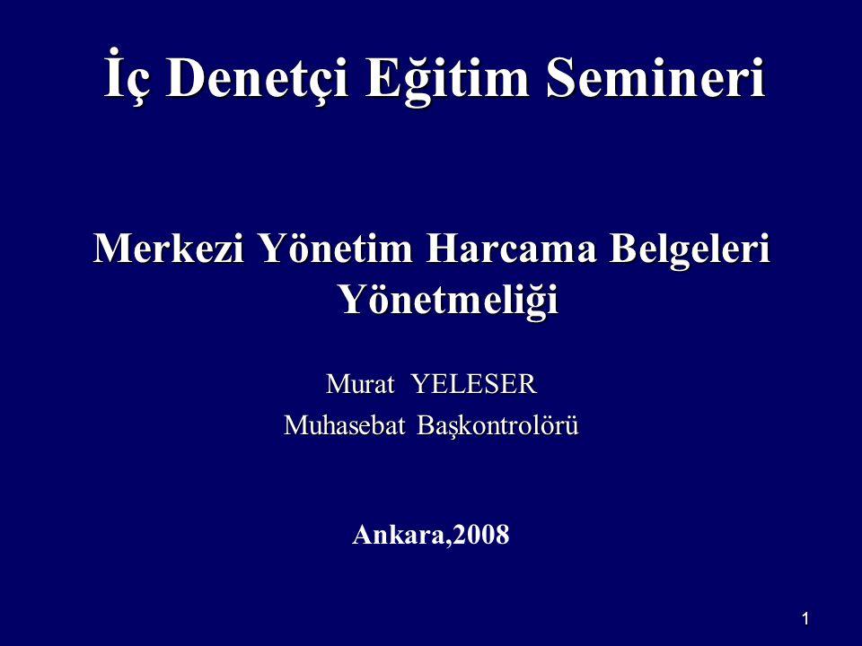 1 İç Denetçi Eğitim Semineri Merkezi Yönetim Harcama Belgeleri Yönetmeliği Murat YELESER Muhasebat Başkontrolörü Ankara,2008