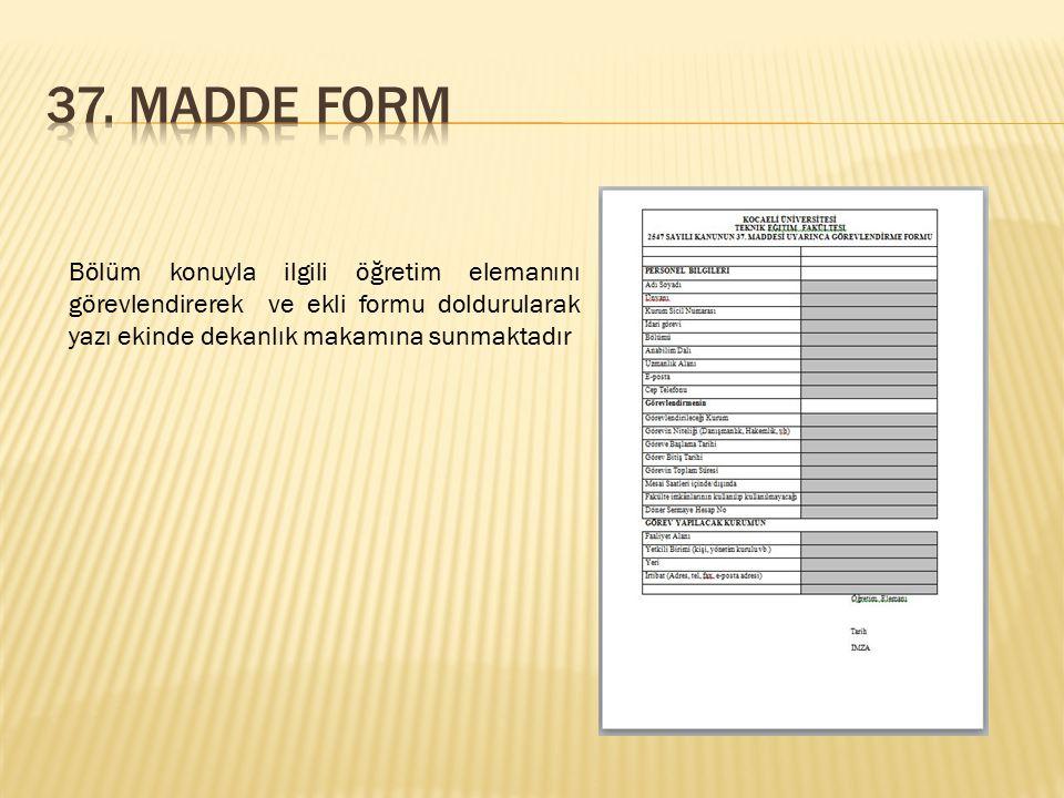 Bölüm konuyla ilgili öğretim elemanını görevlendirerek ve ekli formu doldurularak yazı ekinde dekanlık makamına sunmaktadır