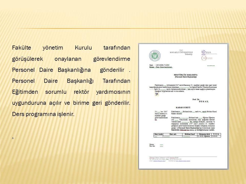 Fakülte yönetim Kurulu tarafından görüşülerek onaylanan görevlendirme Personel Daire Başkanlığına gönderilir. Personel Daire Başkanlığı Tarafından Eği