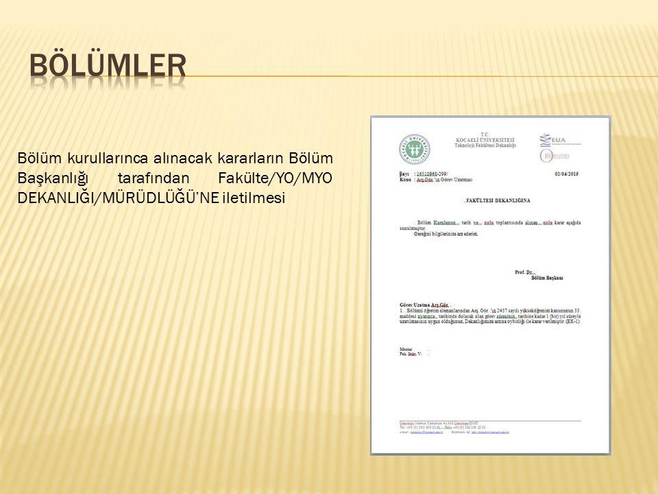Bölüm kurullarınca alınacak kararların Bölüm Başkanlığı tarafından Fakülte/YO/MYO DEKANLIĞI/MÜRÜDLÜĞÜ'NE iletilmesi