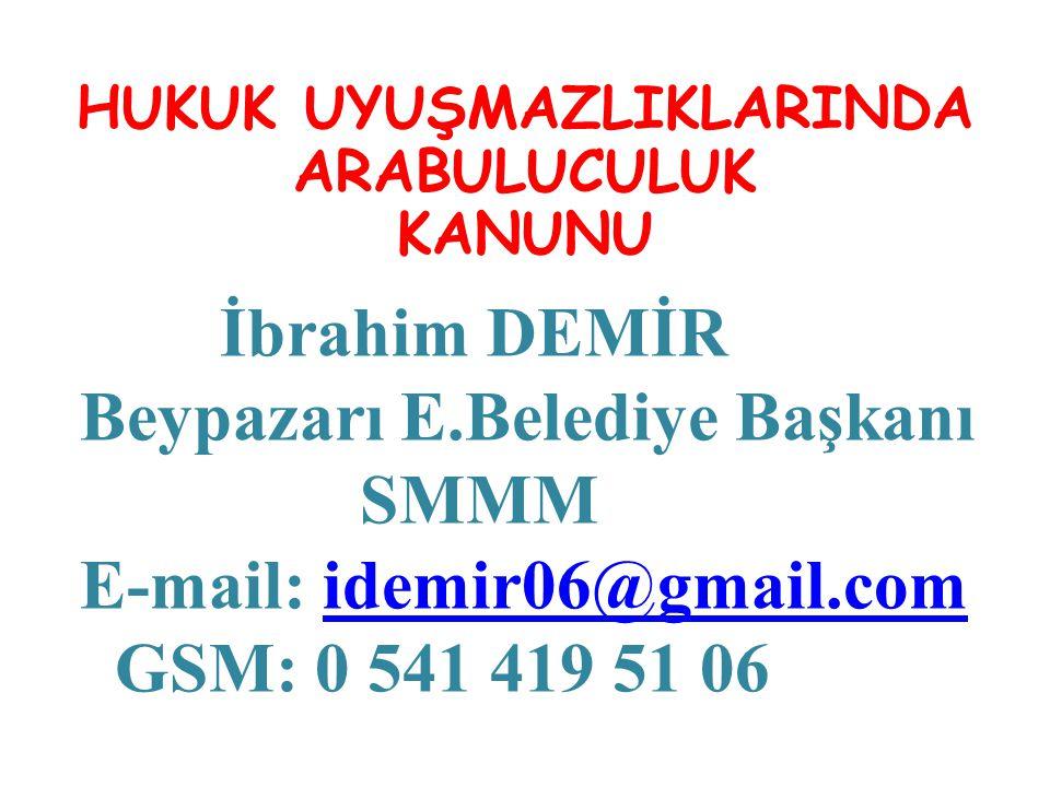 HUKUK UYUŞMAZLIKLARINDA ARABULUCULUK KANUNU İbrahim DEMİR Beypazarı E.Belediye Başkanı SMMM E-mail: idemir06@gmail.comidemir06@gmail.com GSM: 0 541 41