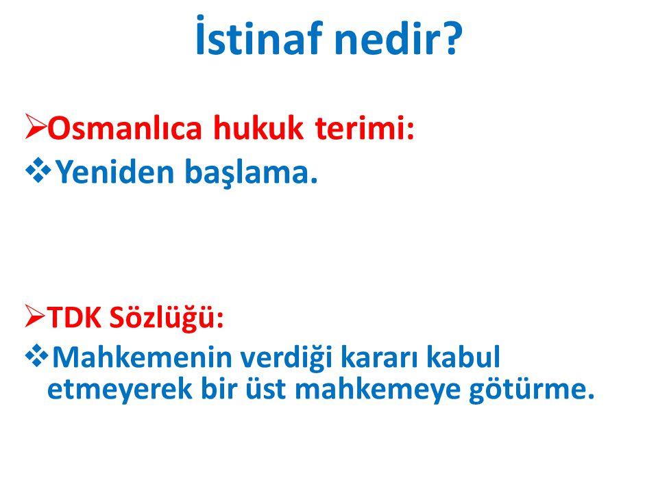İstinaf nedir?  Osmanlıca hukuk terimi:  Yeniden başlama.  TDK Sözlüğü:  Mahkemenin verdiği kararı kabul etmeyerek bir üst mahkemeye götürme.