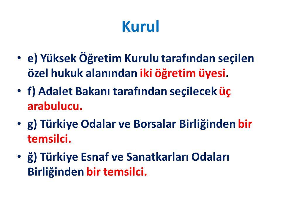 Kurul e) Yüksek Öğretim Kurulu tarafından seçilen özel hukuk alanından iki öğretim üyesi. f) Adalet Bakanı tarafından seçilecek üç arabulucu. g) Türki