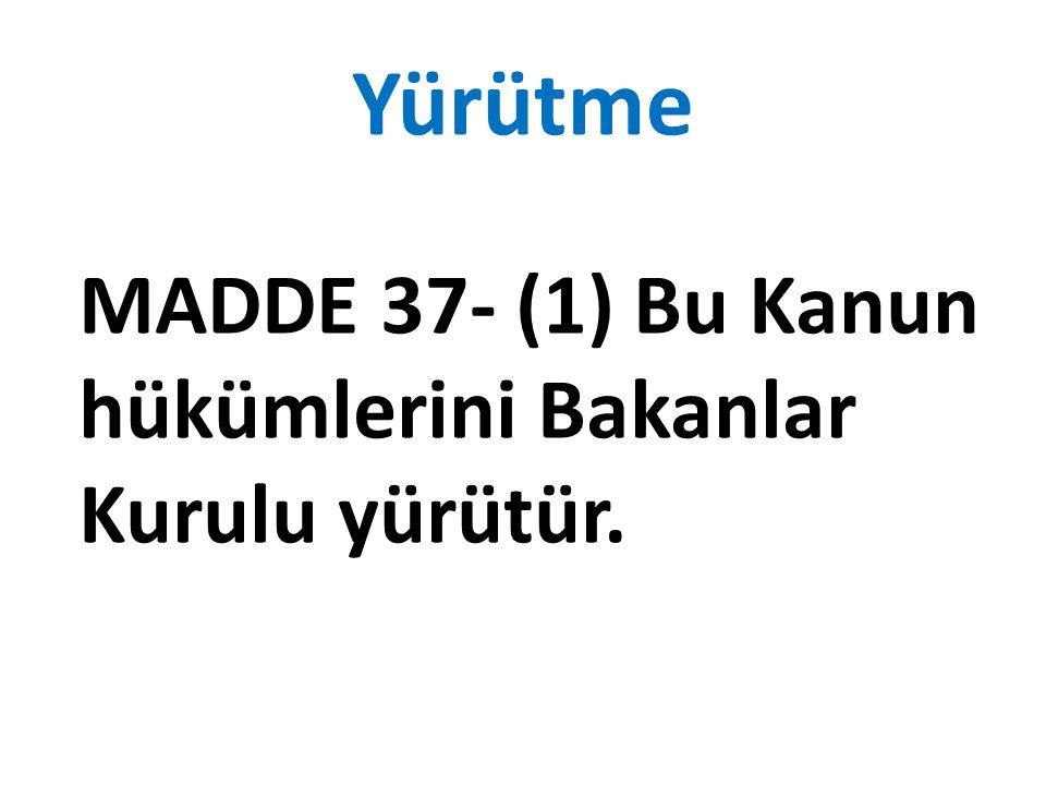 Yürütme MADDE 37- (1) Bu Kanun hükümlerini Bakanlar Kurulu yürütür.