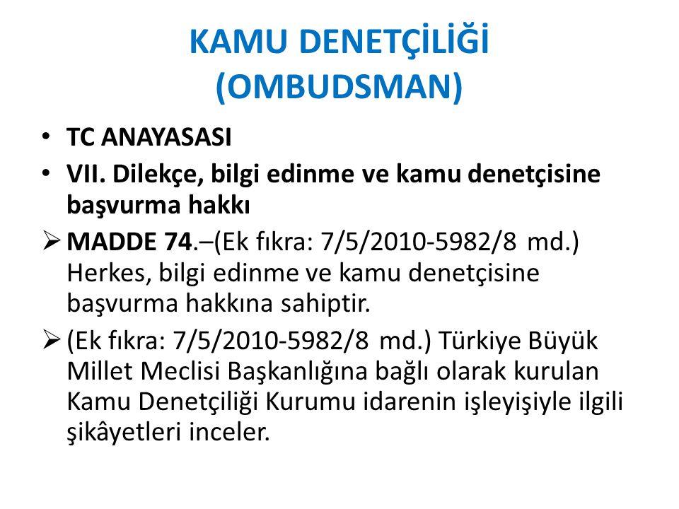 KAMU DENETÇİLİĞİ (OMBUDSMAN) TC ANAYASASI VII. Dilekçe, bilgi edinme ve kamu denetçisine başvurma hakkı  MADDE 74.–(Ek fıkra: 7/5/2010-5982/8 md.) He