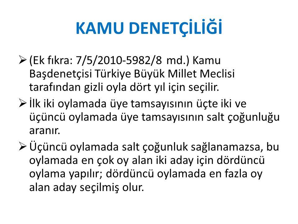 KAMU DENETÇİLİĞİ  (Ek fıkra: 7/5/2010-5982/8 md.) Kamu Başdenetçisi Türkiye Büyük Millet Meclisi tarafından gizli oyla dört yıl için seçilir.  İlk i