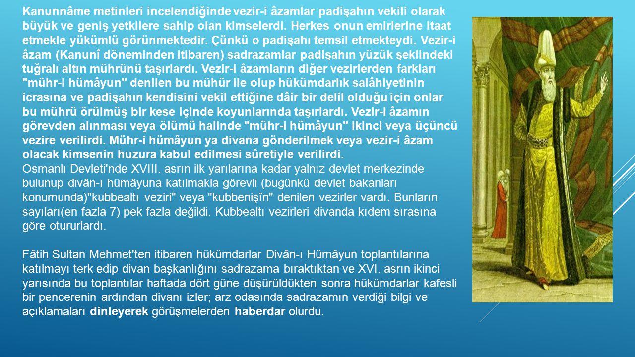 Kanunnâme metinleri incelendiğinde vezir-i âzamlar padişahın vekili olarak büyük ve geniş yetkilere sahip olan kimselerdi. Herkes onun emirlerine itaa