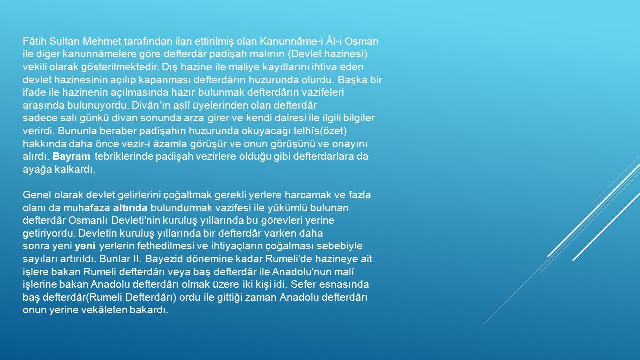 Fâtih Sultan Mehmet tarafından ilan ettirilmiş olan Kanunnâme-i Âl-i Osman ile diğer kanunnâmelere göre defterdâr padişah malının (Devlet hazinesi) ve